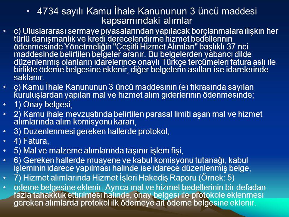 4734 sayılı Kamu İhale Kanununun 3 üncü maddesi kapsamındaki alımlar c) Uluslararası sermaye piyasalarından yapılacak borçlanmalara ilişkin her türlü danışmanlık ve kredi derecelendirme hizmet bedellerinin ödenmesinde Yönetmeliğin Çeşitli Hizmet Alımları başlıklı 37 nci maddesinde belirtilen belgeler aranır.