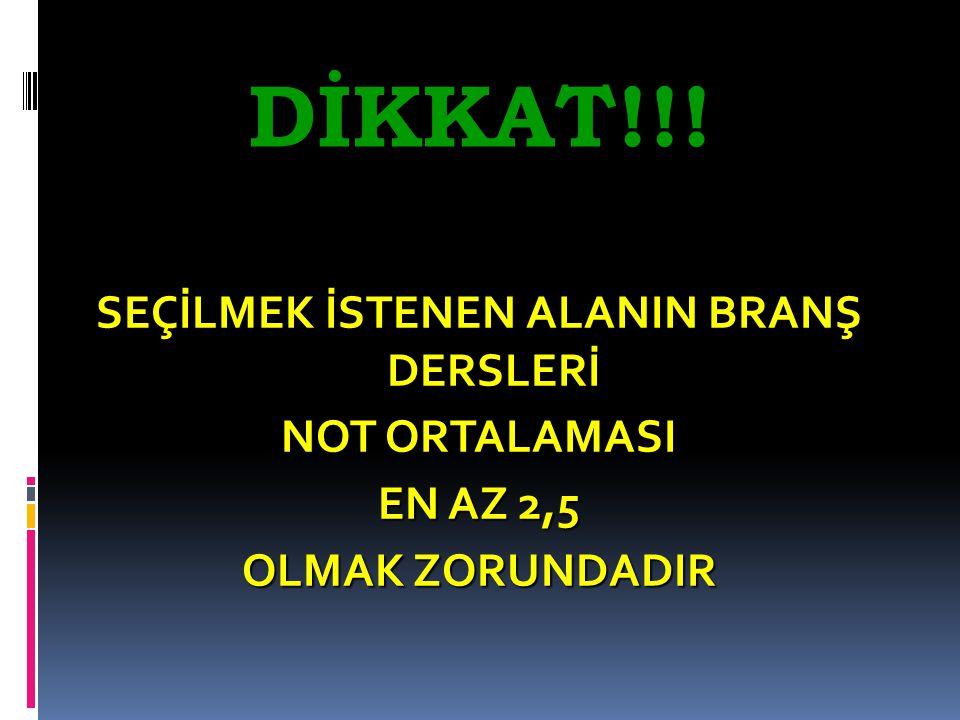 SEÇİLMEK İSTENEN ALANIN BRANŞ DERSLERİ NOT ORTALAMASI EN AZ 2,5 OLMAK ZORUNDADIR DİKKAT!!!