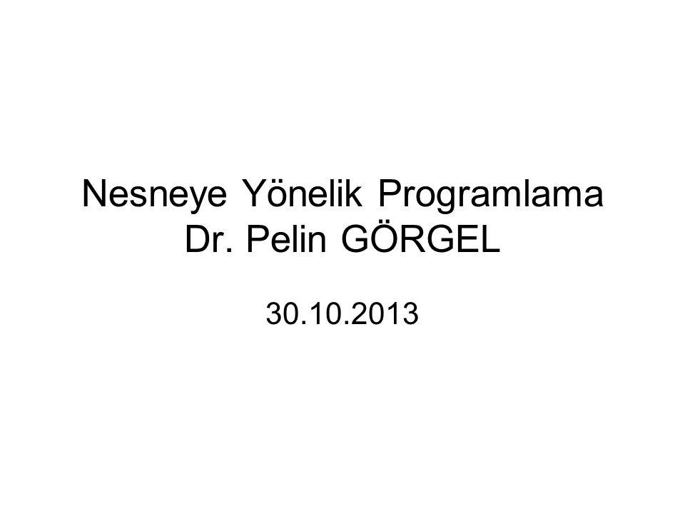 Nesneye Yönelik Programlama Dr. Pelin GÖRGEL 30.10.2013