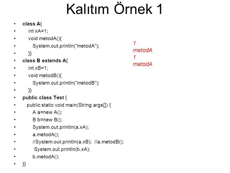 Kalıtım Örnek 1 class A{ int xA=1; void metodA(){ System.out.println(