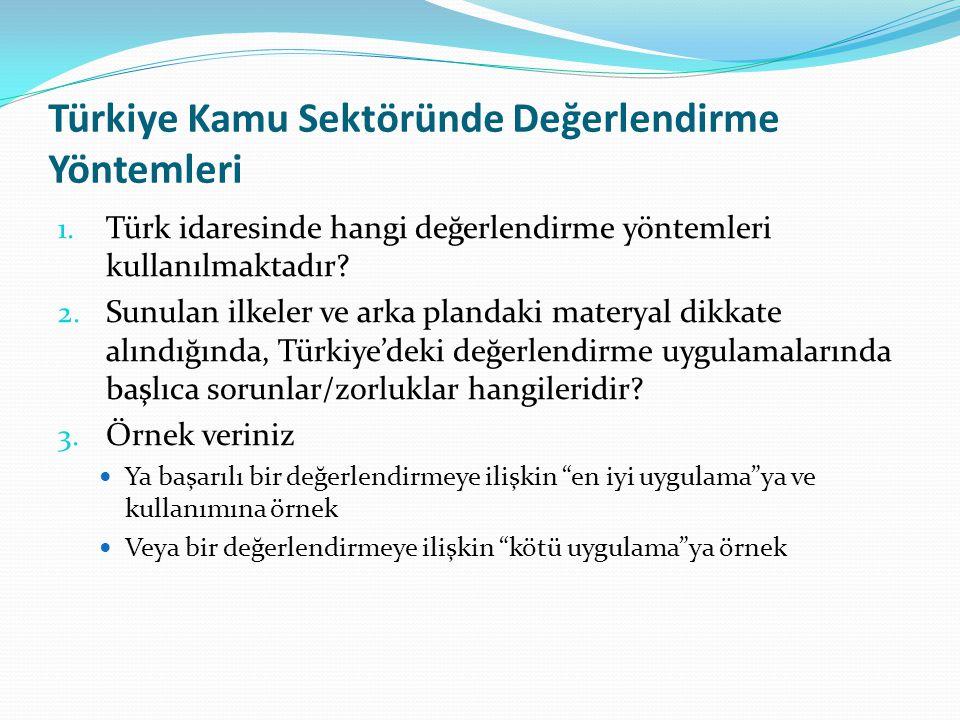 Türkiye Kamu Sektöründe Değerlendirme Yöntemleri 1. Türk idaresinde hangi değerlendirme yöntemleri kullanılmaktadır? 2. Sunulan ilkeler ve arka planda