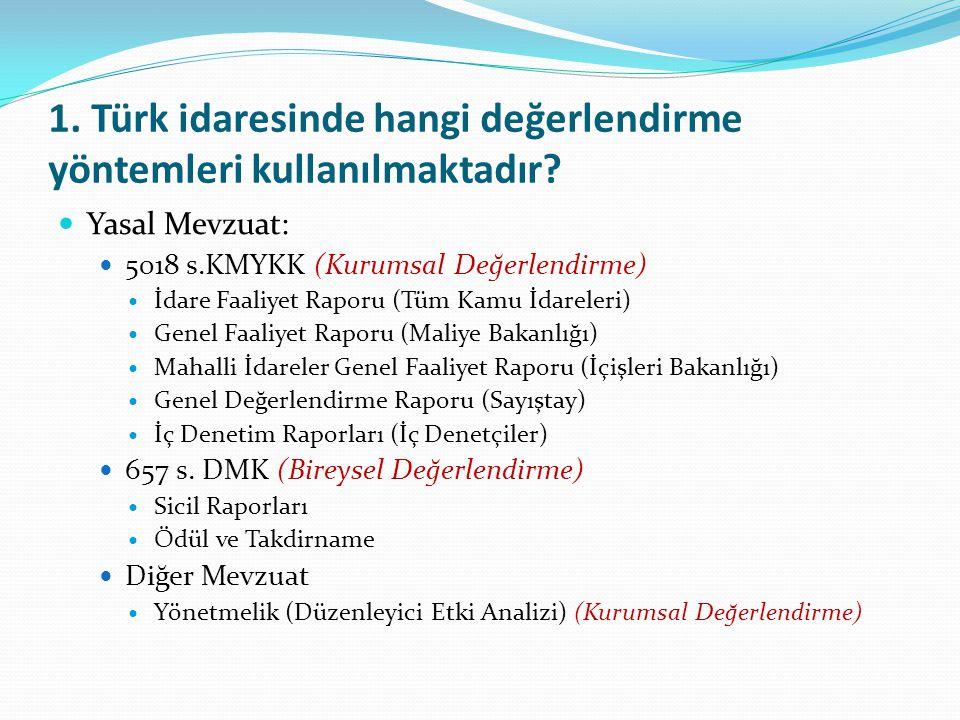 1. Türk idaresinde hangi değerlendirme yöntemleri kullanılmaktadır? Yasal Mevzuat: 5018 s.KMYKK (Kurumsal Değerlendirme) İdare Faaliyet Raporu (Tüm Ka