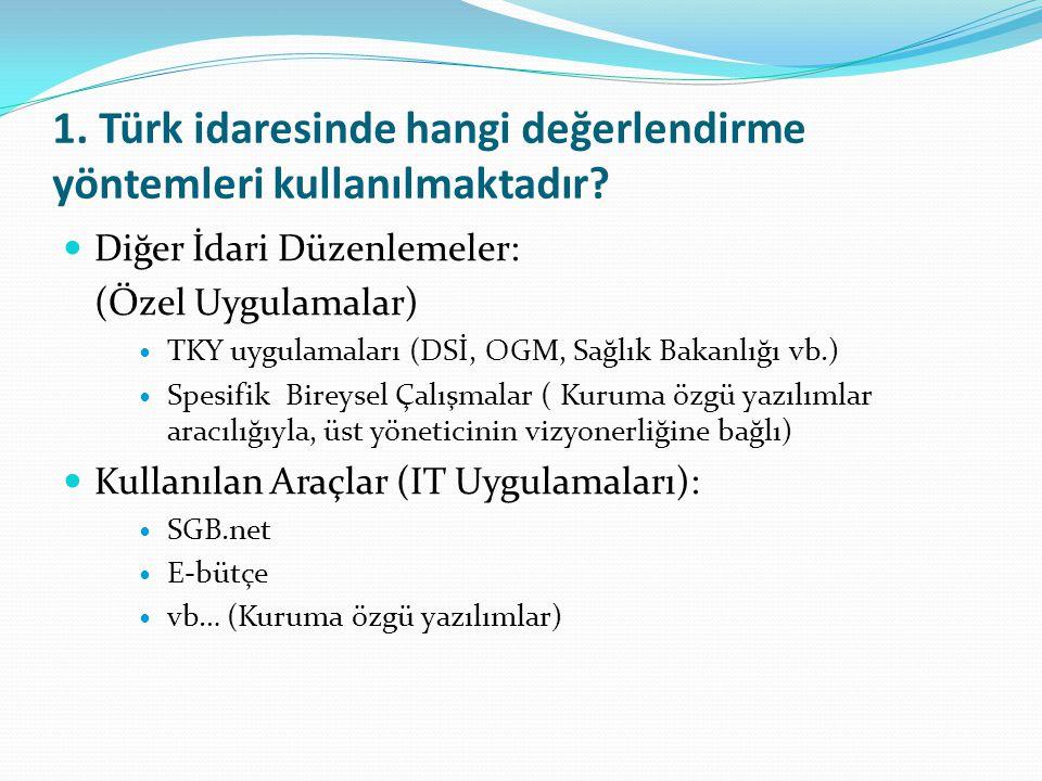 1. Türk idaresinde hangi değerlendirme yöntemleri kullanılmaktadır? Diğer İdari Düzenlemeler: (Özel Uygulamalar) TKY uygulamaları (DSİ, OGM, Sağlık Ba
