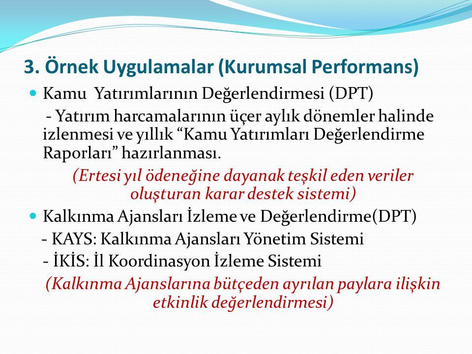 3. Örnek Uygulamalar (Kurumsal Performans) Kamu Yatırımlarının Değerlendirmesi (DPT) - Yatırım harcamalarının üçer aylık dönemler halinde izlenmesi ve