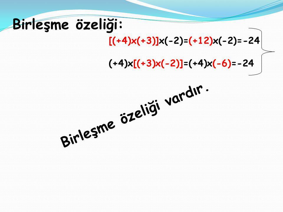 Birleşme özeliği: [(+4)x(+3)]x(-2)=(+12)x(-2)=-24 (+4)x[(+3)x(-2)]=(+4)x(-6)=-24 Birleşme özeliği vardır.