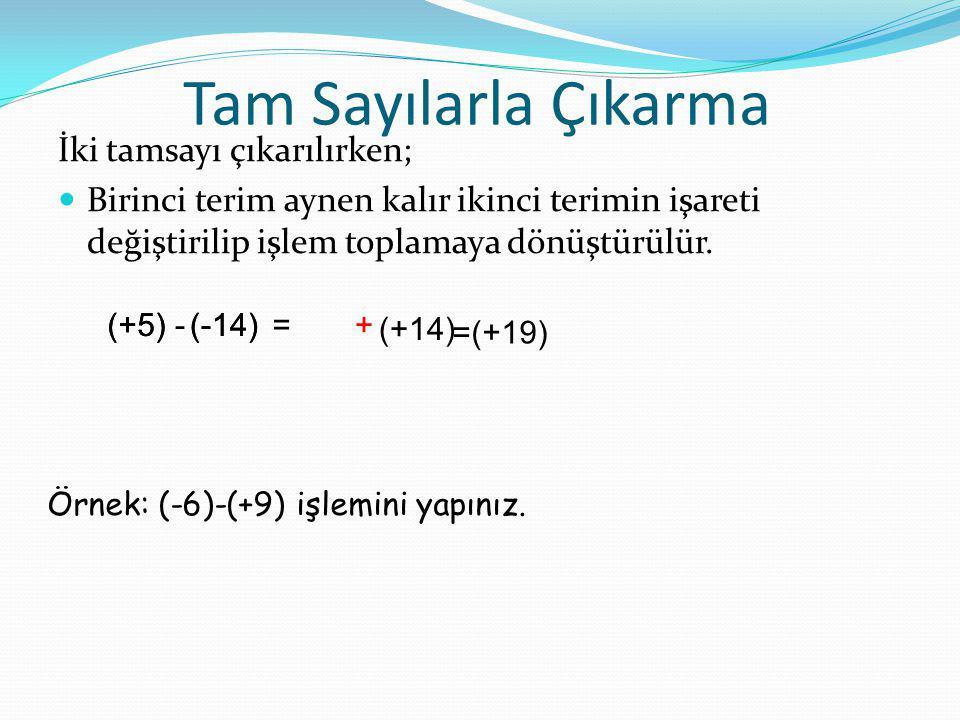 Tam Sayılarla Çıkarma İki tamsayı çıkarılırken; Birinci terim aynen kalır ikinci terimin işareti değiştirilip işlem toplamaya dönüştürülür. (+5)- (-14