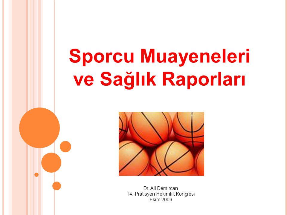 Sporcu Muayeneleri ve Sağlık Raporları Dr. Ali Demircan 14. Pratisyen Hekimlik Kongresi Ekim 2009