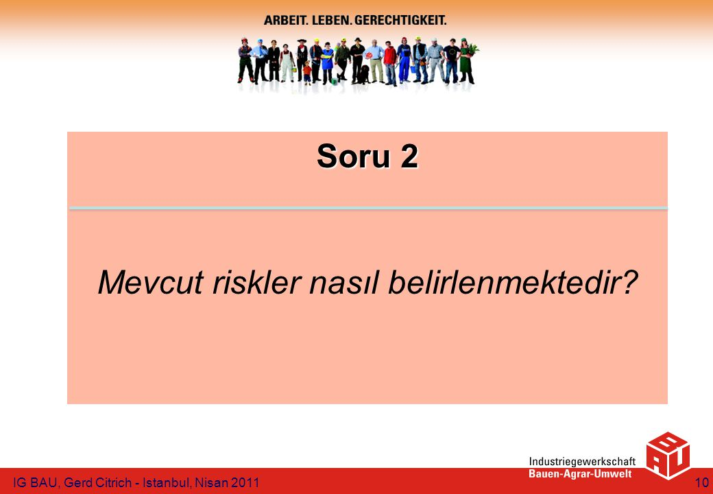 Soru 2 Mevcut riskler nasıl belirlenmektedir IG BAU, Gerd Citrich - Istanbul, Nisan 201110
