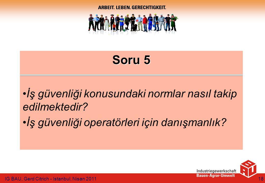 Soru 5 İş güvenliği konusundaki normlar nasıl takip edilmektedir? İş güvenliği operatörleri için danışmanlık? IG BAU, Gerd Citrich - Istanbul, Nisan 2