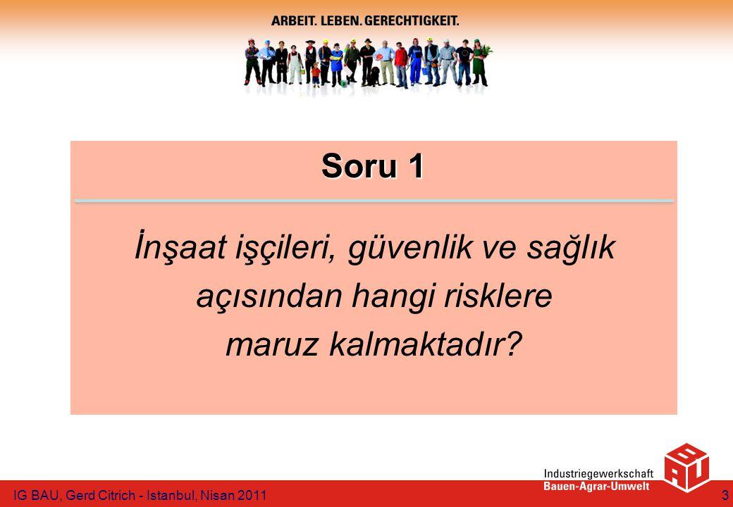 Soru 1 Soru 1 İnşaat işçileri, güvenlik ve sağlık açısından hangi risklere maruz kalmaktadır? IG BAU, Gerd Citrich - Istanbul, Nisan 20113