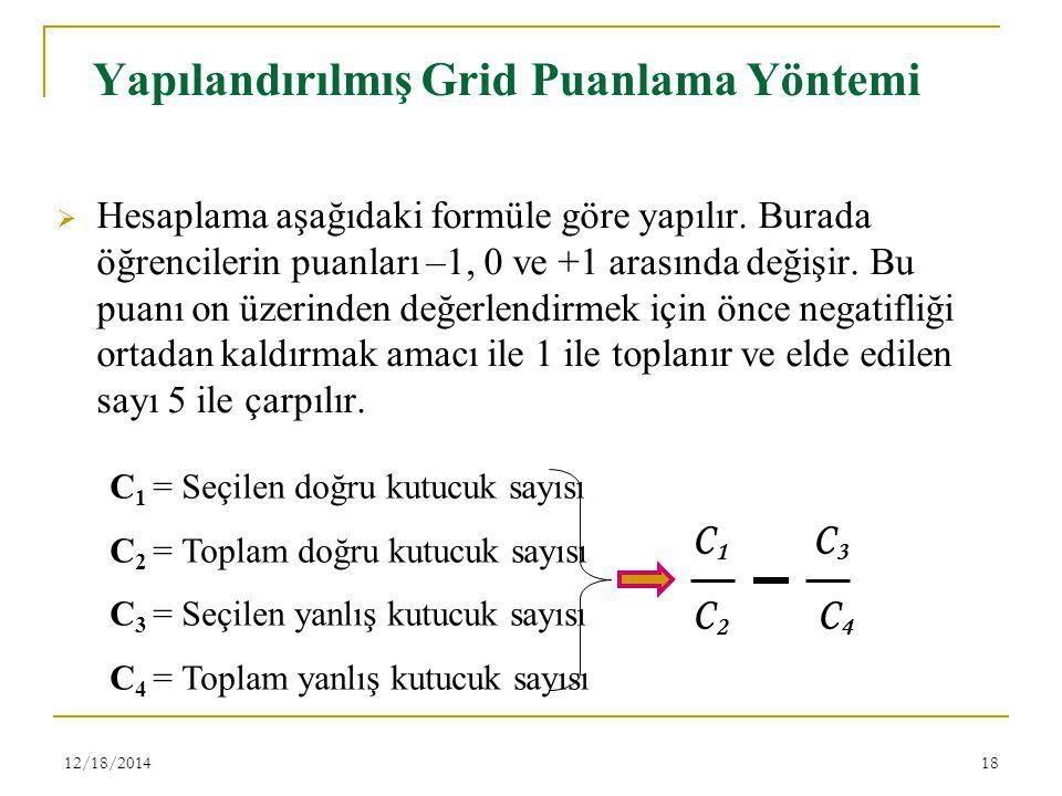 12/18/201418 Yapılandırılmış Grid Puanlama Yöntemi  Hesaplama aşağıdaki formüle göre yapılır. Burada öğrencilerin puanları –1, 0 ve +1 arasında değiş