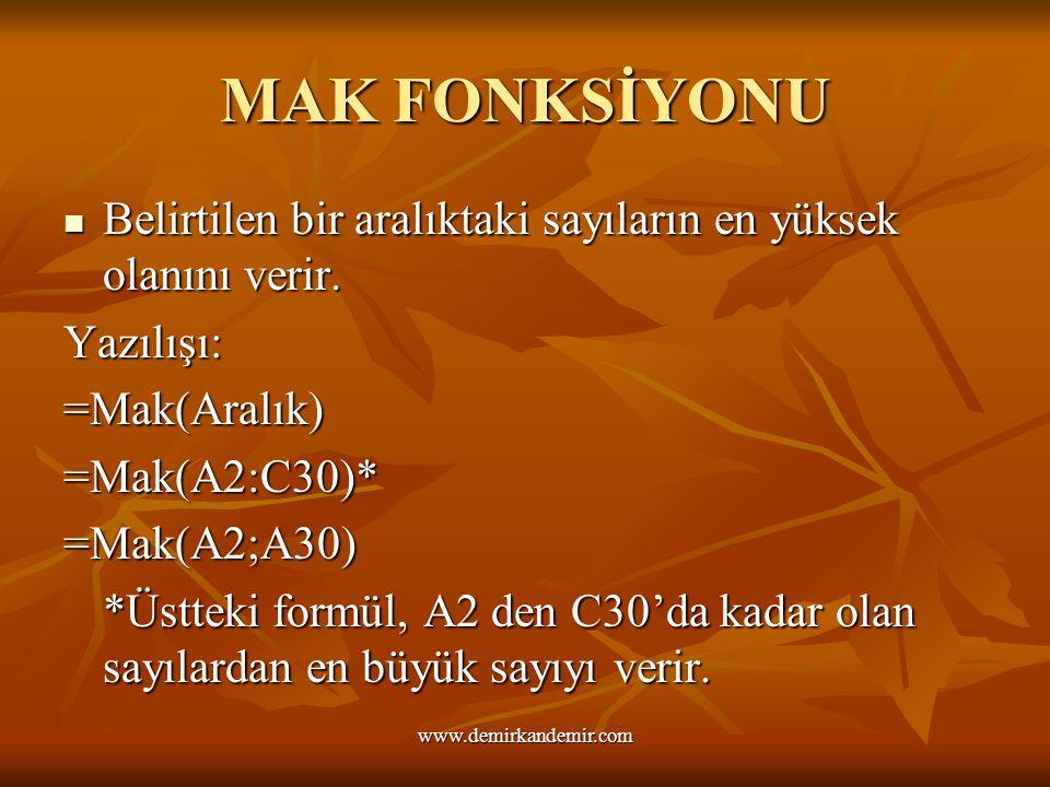 MAK FONKSİYONU Belirtilen bir aralıktaki sayıların en yüksek olanını verir. Yazılışı: =Mak(Aralık) =Mak(A2:C30)* =Mak(A2;A30) *Üstteki formül, A2 den