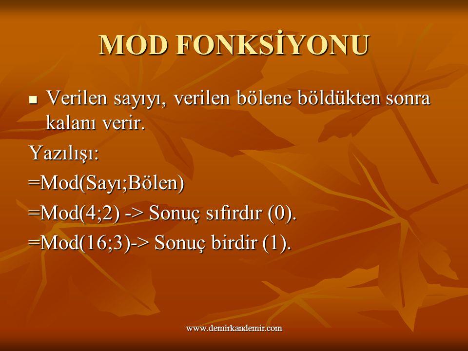 MOD FONKSİYONU Verilen sayıyı, verilen bölene böldükten sonra kalanı verir. Yazılışı: =Mod(Sayı;Bölen) =Mod(4;2) -> Sonuç sıfırdır (0). =Mod(16;3)-> S