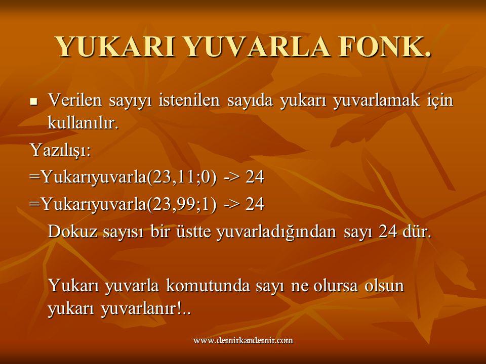 YUKARI YUVARLA FONK. Verilen sayıyı istenilen sayıda yukarı yuvarlamak için kullanılır. Yazılışı: =Yukarıyuvarla(23,11;0) -> 24 =Yukarıyuvarla(23,99;1