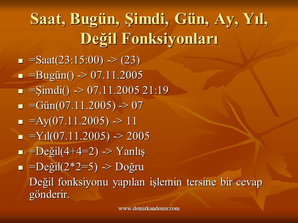 Saat, Bugün, Şimdi, Gün, Ay, Yıl, Değil Fonksiyonları =Saat(23:15:00) -> (23) =Bugün() -> 07.11.2005 =Şimdi() -> 07.11.2005 21:19 =Gün(07.11.2005) ->