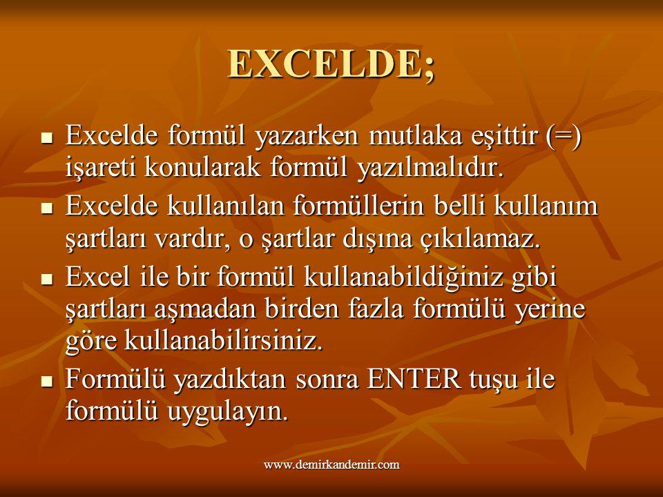 EXCELDE; Excelde formül yazarken mutlaka eşittir (=) işareti konularak formül yazılmalıdır. Excelde kullanılan formüllerin belli kullanım şartları var