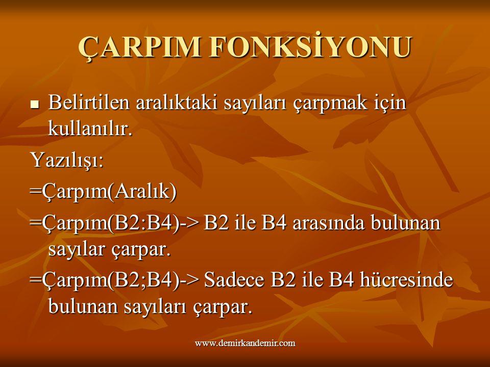 ÇARPIM FONKSİYONU Belirtilen aralıktaki sayıları çarpmak için kullanılır. Yazılışı: =Çarpım(Aralık) =Çarpım(B2:B4)-> B2 ile B4 arasında bulunan sayıla
