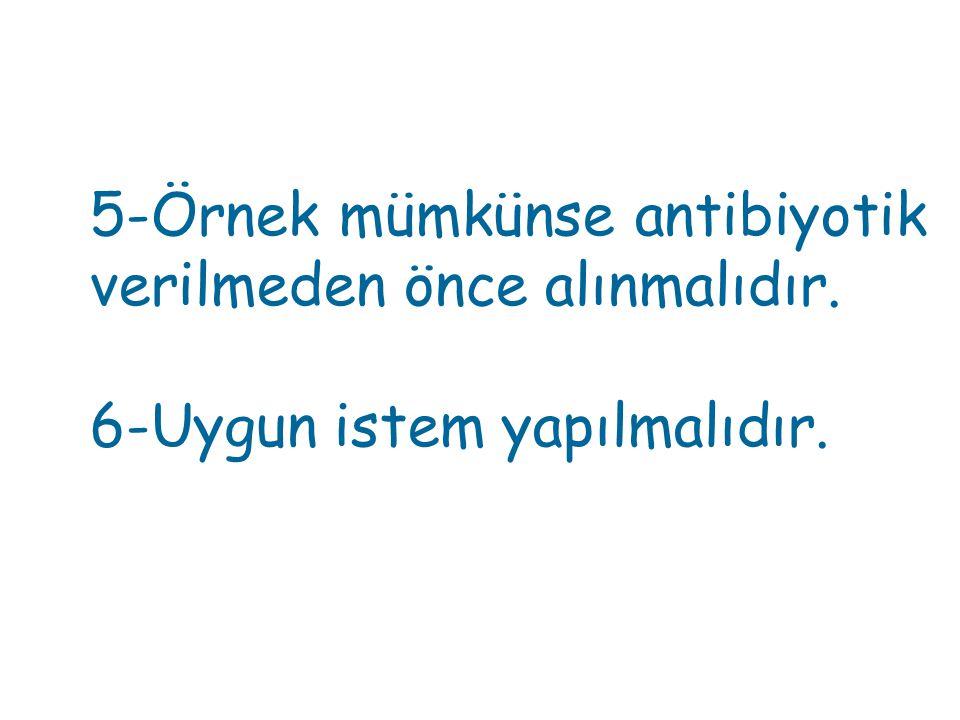 5-Örnek mümkünse antibiyotik verilmeden önce alınmalıdır. 6-Uygun istem yapılmalıdır.