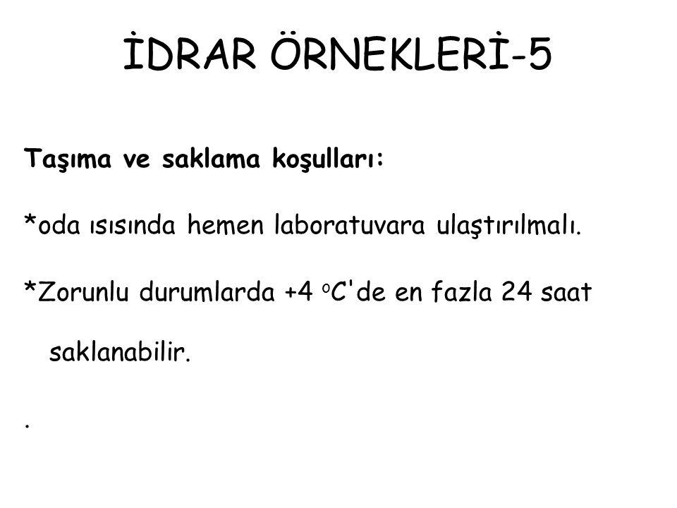 İDRAR ÖRNEKLERİ-5 Taşıma ve saklama koşulları: *oda ısısında hemen laboratuvara ulaştırılmalı. *Zorunlu durumlarda +4 o C'de en fazla 24 saat saklanab