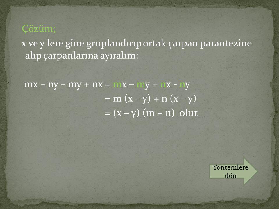 Çözüm; x ve y lere göre gruplandırıp ortak çarpan parantezine alıp çarpanlarına ayıralım: mx – ny – my + nx = mx – my + nx - ny = m (x – y) + n (x – y