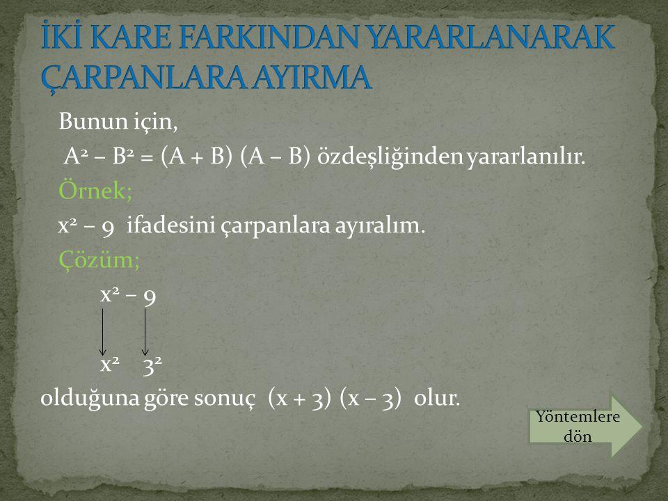 Bunun için, A 2 – B 2 = (A + B) (A – B) özdeşliğinden yararlanılır. Örnek; x 2 – 9 ifadesini çarpanlara ayıralım. Çözüm; x 2 – 9 x 2 3 2 olduğuna göre