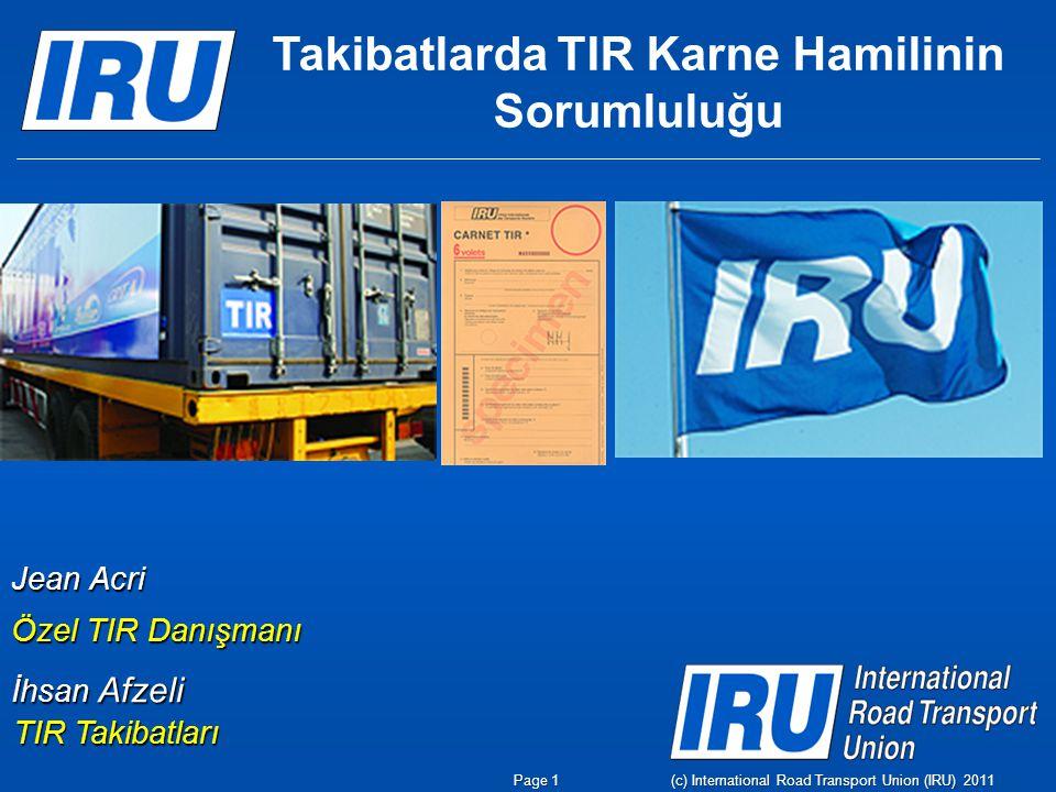 Takibatlarda TIR Karne Hamilinin Sorumluluğu İhsan Afzeli TIR Takibatları Jean Acri Özel TIR Danışmanı Page 1 (c) International Road Transport Union (