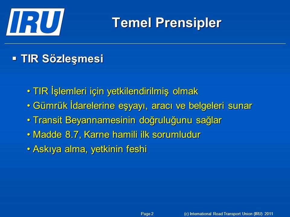 Temel Prensipler  Karne hamilinin sorumluluğu: Gümrükler: TIR Sözleşmesi ve Ulusal MevzuatGümrükler: TIR Sözleşmesi ve Ulusal Mevzuat Garanti Zinciri: Taahhüt SenediGaranti Zinciri: Taahhüt Senedi Page 3(c) International Road Transport Union (IRU) 2011