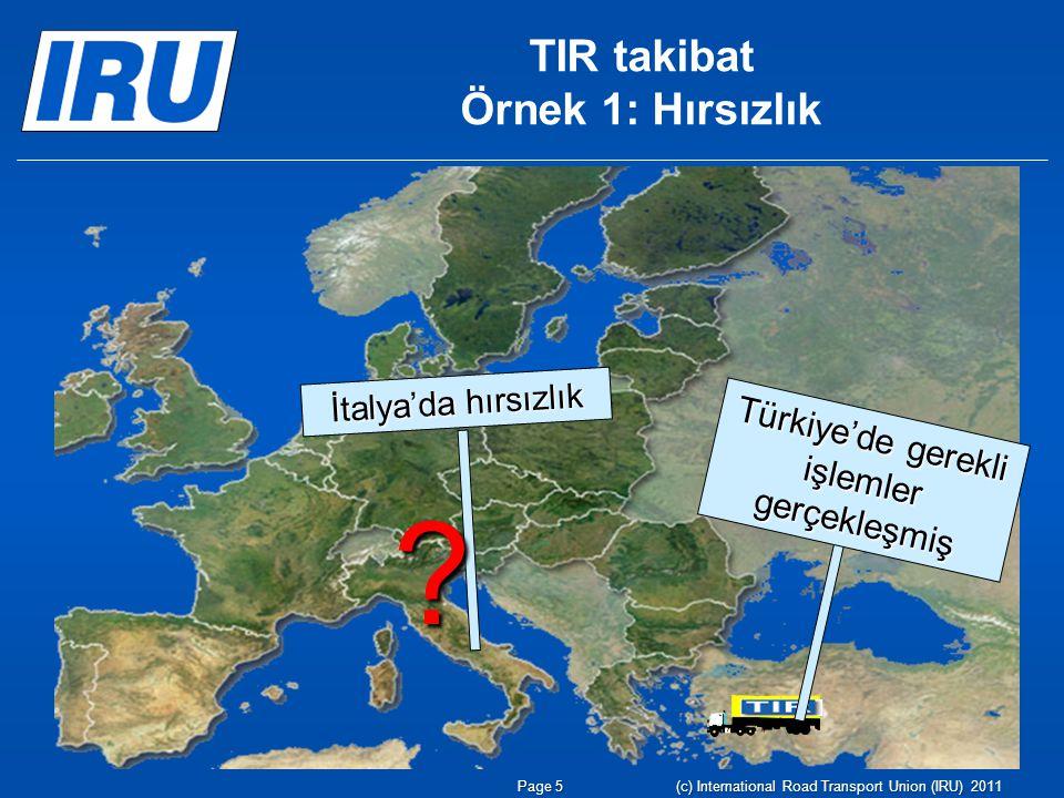 TIR takibat Örnek 1: Hırsızlık İtalya'da hırsızlık Türkiye'de gerekli işlemler gerçekleşmiş ? Page 5(c) International Road Transport Union (IRU) 2011
