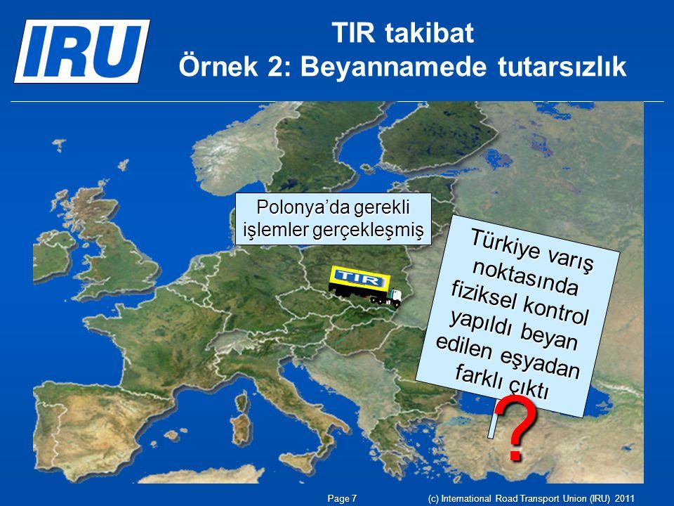 TIR takibat Örnek 2: Beyannamede tutarsızlık Polonya'da gerekli işlemler gerçekleşmiş Türkiye varış noktasında fiziksel kontrol yapıldı beyan edilen e