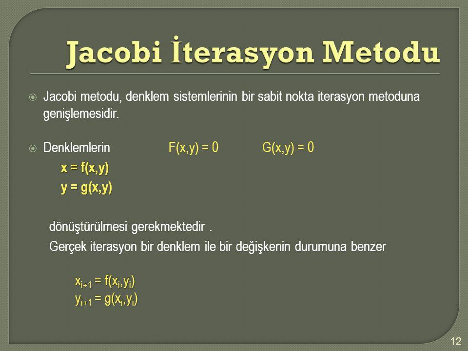  Jacobi metodu, denklem sistemlerinin bir sabit nokta iterasyon metoduna genişlemesidir.
