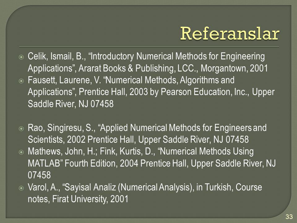  Celik, Ismail, B., Introductory Numerical Methods for Engineering Applications , Ararat Books & Publishing, LCC., Morgantown, 2001  Fausett, Laurene, V.