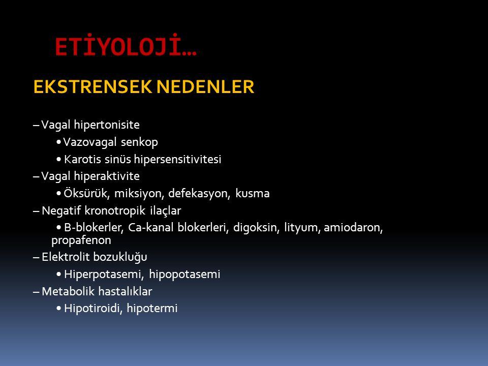 ETİYOLOJİ… EKSTRENSEK NEDENLER – Vagal hipertonisite Vazovagal senkop Karotis sinüs hipersensitivitesi – Vagal hiperaktivite Öksürük, miksiyon, defeka
