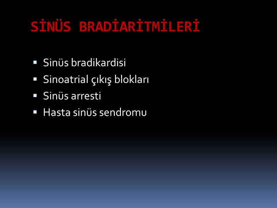 SİNÜS BRADİARİTMİLERİ  Sinüs bradikardisi  Sinoatrial çıkış blokları  Sinüs arresti  Hasta sinüs sendromu