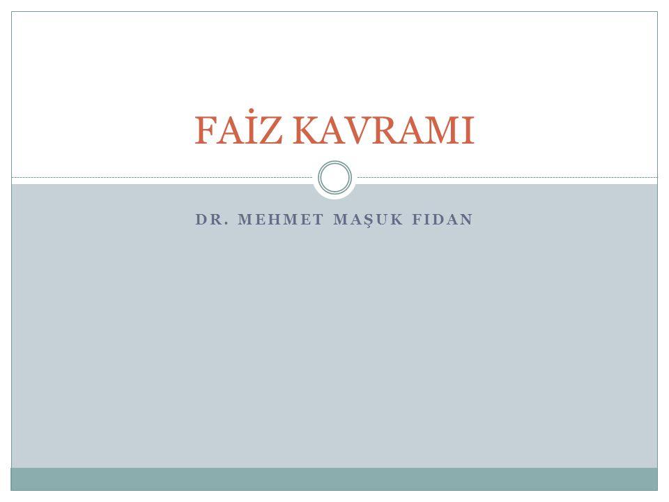 DR. MEHMET MAŞUK FIDAN FAİZ KAVRAMI