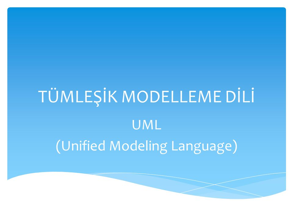 TÜMLEŞİK MODELLEME DİLİ UML (Unified Modeling Language)