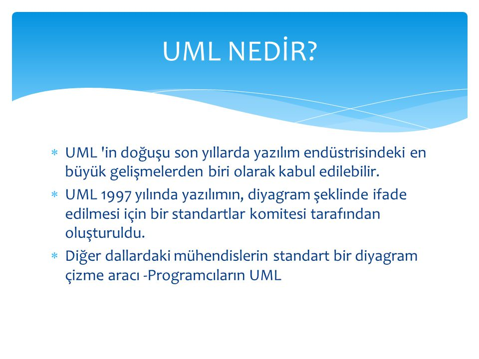  UML 'in doğuşu son yıllarda yazılım endüstrisindeki en büyük gelişmelerden biri olarak kabul edilebilir.  UML 1997 yılında yazılımın, diyagram şekl