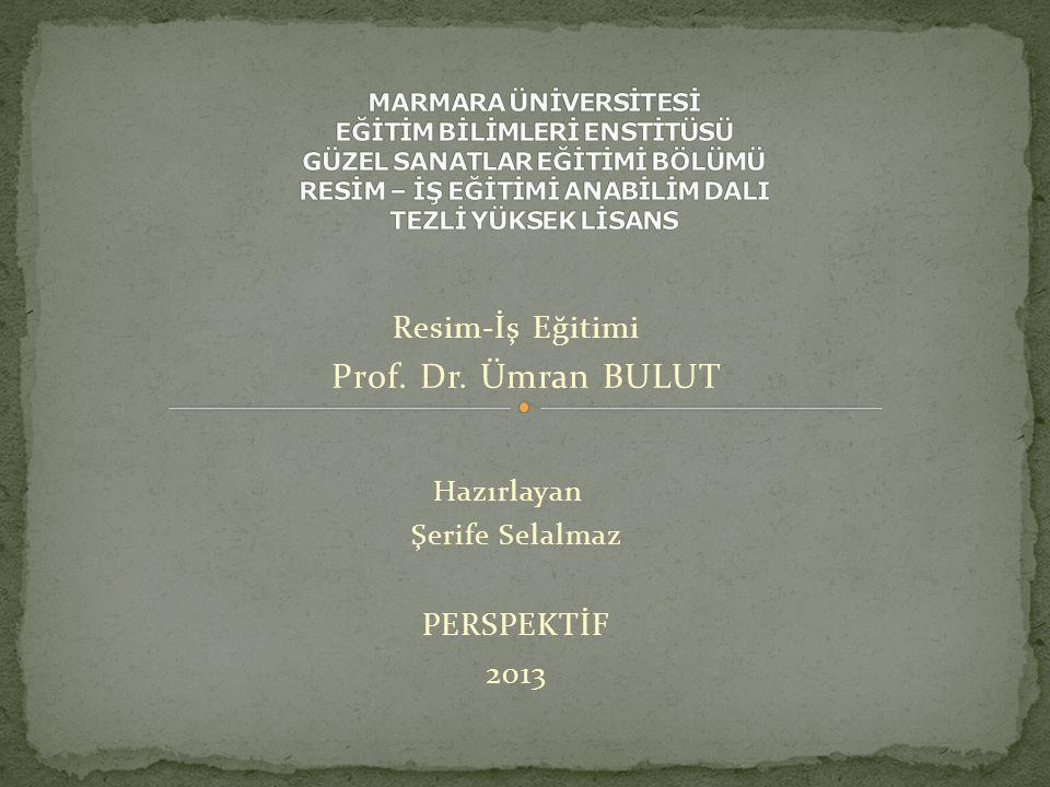 Hazırlayan Şerife Selalmaz PERSPEKTİF 2013 Resim-İş Eğitimi Prof. Dr. Ümran BULUT