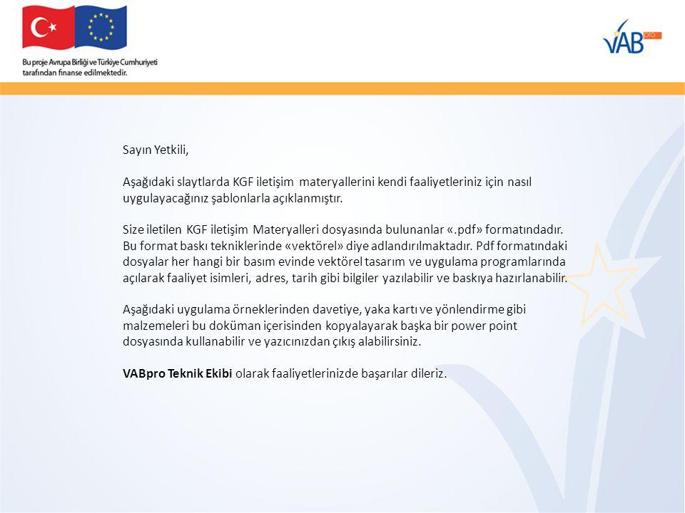 Sayın Yetkili, Aşağıdaki slaytlarda KGF iletişim materyallerini kendi faaliyetleriniz için nasıl uygulayacağınız şablonlarla açıklanmıştır.
