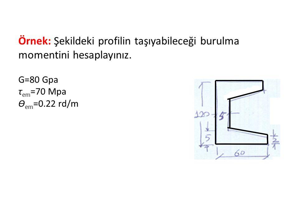 Örnek: Şekildeki profilin taşıyabileceği burulma momentini hesaplayınız. G=80 Gpa τ em =70 Mpa ϴ em =0.22 rd/m