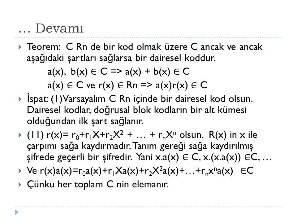 … Devamı  Teorem: C Rn de bir kod olmak üzere C ancak ve ancak aşa ğ ıdaki şartları sa ğ larsa bir dairesel koddur. a(x), b(x) ∈ C => a(x) + b(x) ∈ C