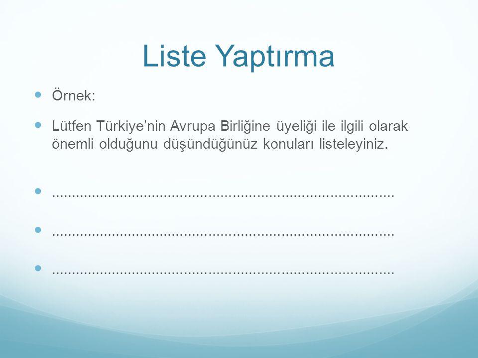 Liste Yaptırma Örnek: Lütfen Türkiye'nin Avrupa Birliğine üyeliği ile ilgili olarak önemli olduğunu düşündüğünüz konuları listeleyiniz................