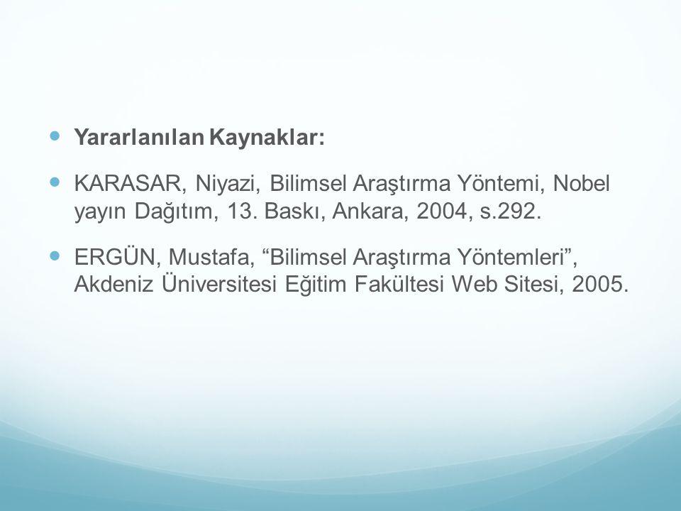 """Yararlanılan Kaynaklar: KARASAR, Niyazi, Bilimsel Araştırma Yöntemi, Nobel yayın Dağıtım, 13. Baskı, Ankara, 2004, s.292. ERGÜN, Mustafa, """"Bilimsel Ar"""