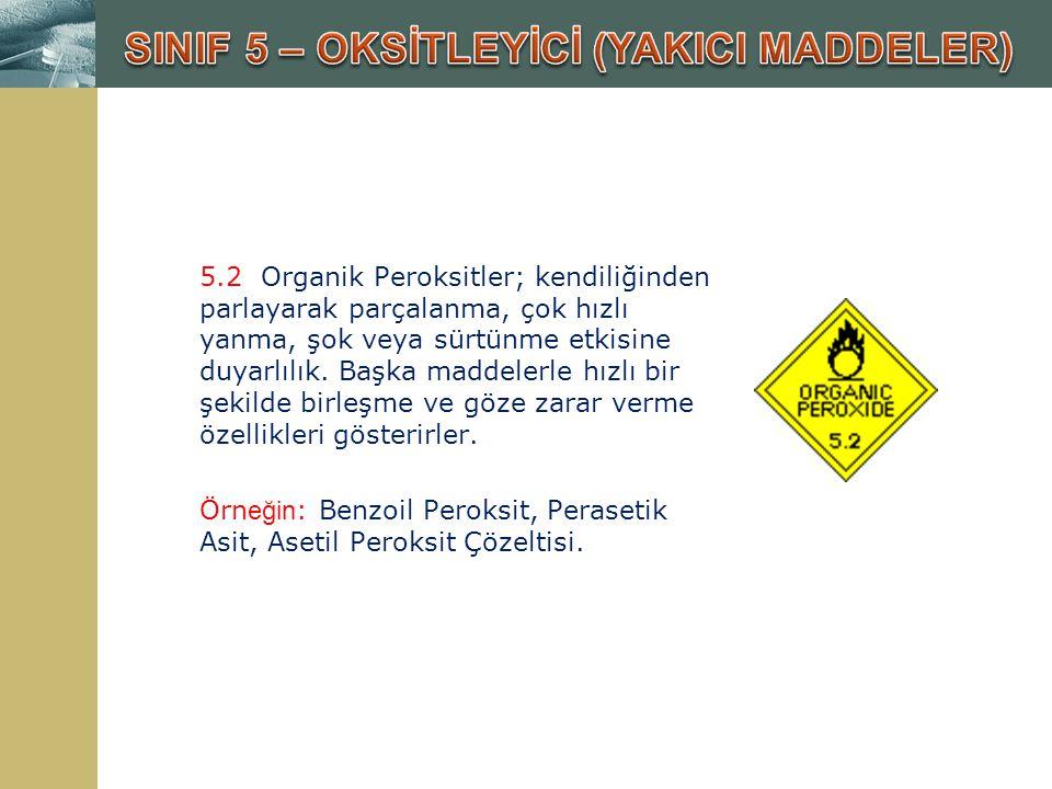 5.2 Organik Peroksitler; kendiliğinden parlayarak parçalanma, çok hızlı yanma, şok veya sürtünme etkisine duyarlılık. Başka maddelerle hızlı bir şekil