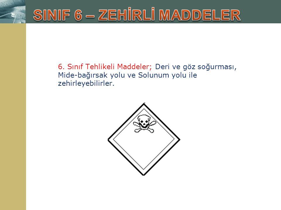 6. Sınıf Tehlikeli Maddeler; Deri ve göz soğurması, Mide-bağırsak yolu ve Solunum yolu ile zehirleyebilirler.