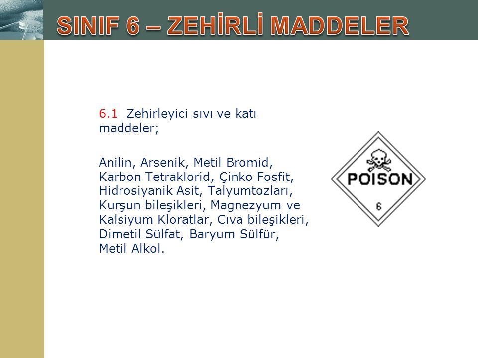 6.1 Zehirleyici sıvı ve katı maddeler; Anilin, Arsenik, Metil Bromid, Karbon Tetraklorid, Çinko Fosfit, Hidrosiyanik Asit, Talyumtozları, Kurşun bileş