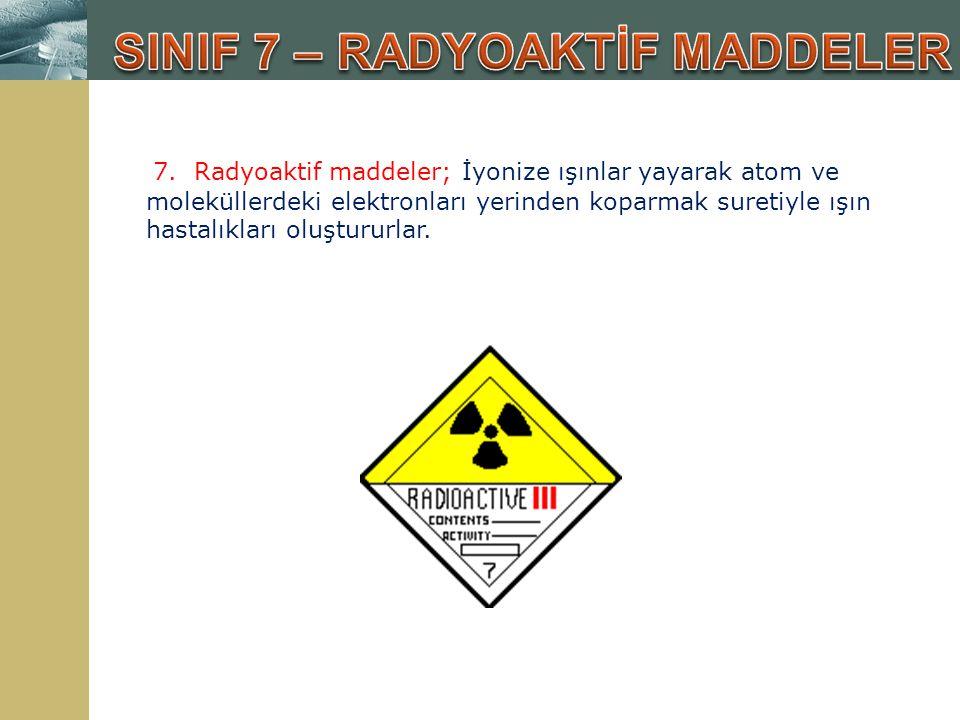 7. Radyoaktif maddeler; İyonize ışınlar yayarak atom ve moleküllerdeki elektronları yerinden koparmak suretiyle ışın hastalıkları oluştururlar.