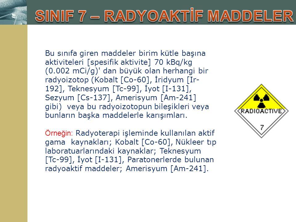 Bu sınıfa giren maddeler birim kütle başına aktiviteleri [spesifik aktivite] 70 kBq/kg (0.002 mCi/g)' dan büyük olan herhangi bir radyoizotop (Kobalt