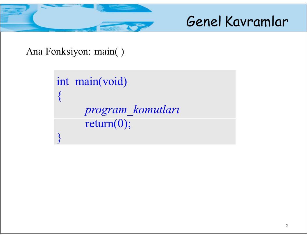 2 Genel Kavramlar Ana Fonksiyon: main( ) int main(void) { program_komutları return(0); }