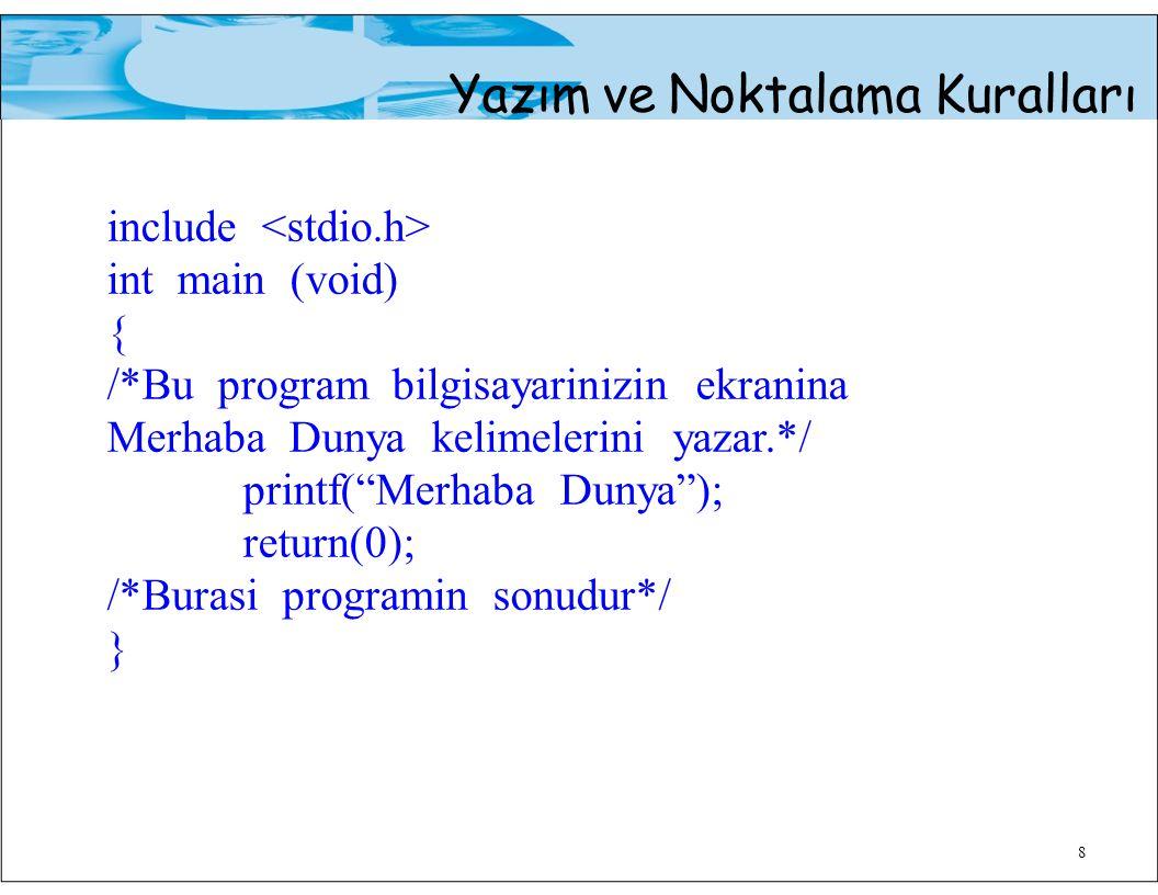 8 Yazım ve Noktalama Kuralları include int main (void) { /*Bu program bilgisayarinizin ekranina Merhaba Dunya kelimelerini yazar.*/ printf( Merhaba Dunya ); return(0); /*Burasi programin sonudur*/ }