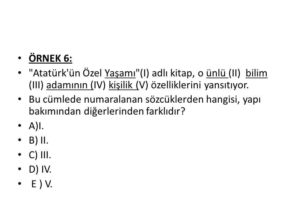 ÖRNEK 6: Atatürk ün Özel Yaşamı (I) adlı kitap, o ünlü (II) bilim (III) adamının (IV) kişilik (V) özelliklerini yansıtıyor.